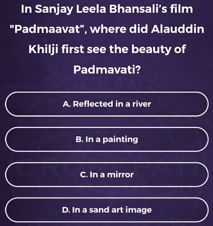 "KBC Registration Ques no 8: In Sanjay Leela Bhansali's film ""Padmaavat"", where did Aladdin Khilji first see the beauty of Padmavati?"