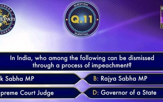 KBC Registration Ques 11: In India, who among the following can be dismissed through a process of impeachment?