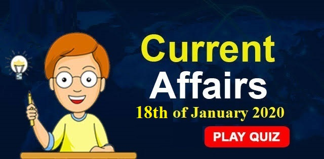 Current-Affairs-Quiz-Dated-18th-of-Jan-2020