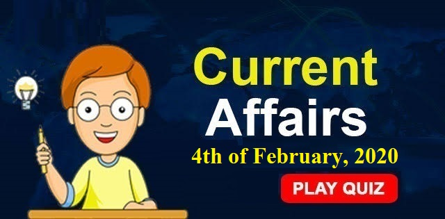 Current Affairs Quiz Dated 4th of February 2020