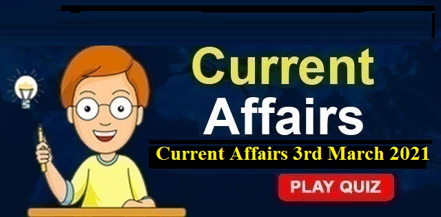 KBC Current Affairs 3rd March 2021 – Play Quiz Now