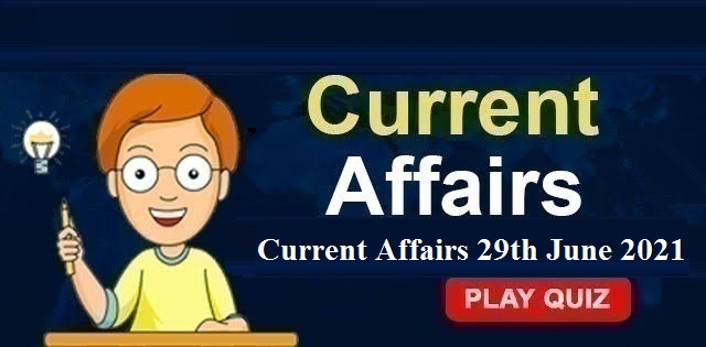 KBC Current Affairs 29th June 2021 – Play Quiz Now